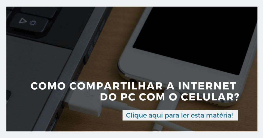 Clique aqui para ler esta matéria: Como compartilhar a internet do PC com o celular?
