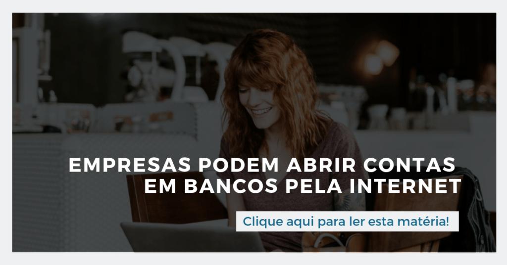 Clique aqui e leia esta matéria: Empresas podem abrir contas em bancos pela internet