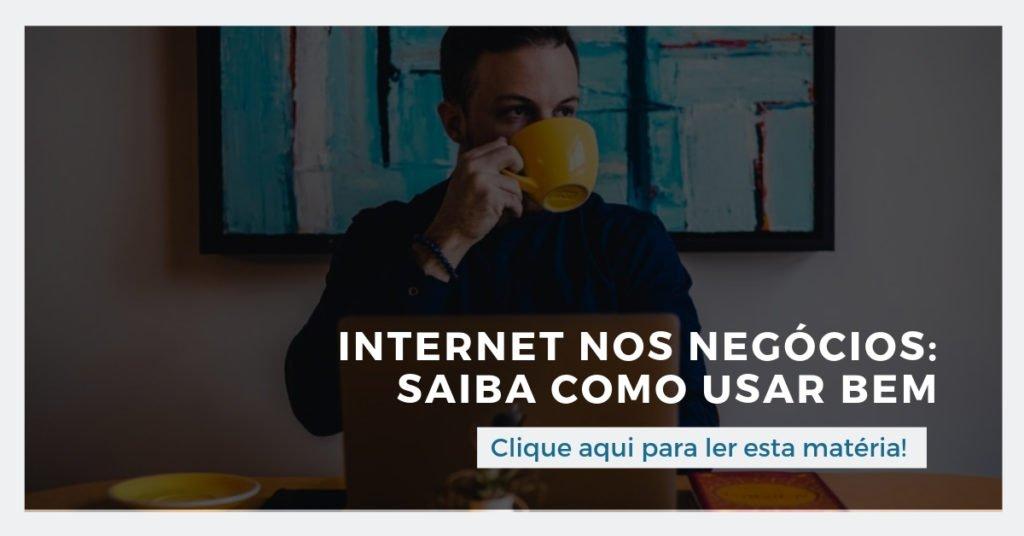 Clique aqui para ler esta matéria: Internet nos negócios: saiba como usar bem