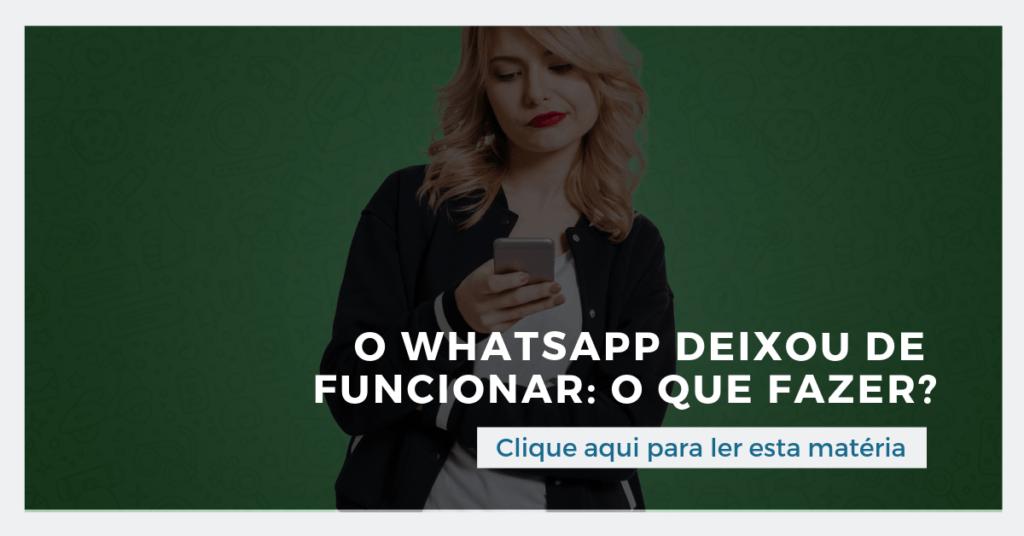 Clique aqui para ler esta matéria: O Whatsapp deixou de funcionar: o que fazer?