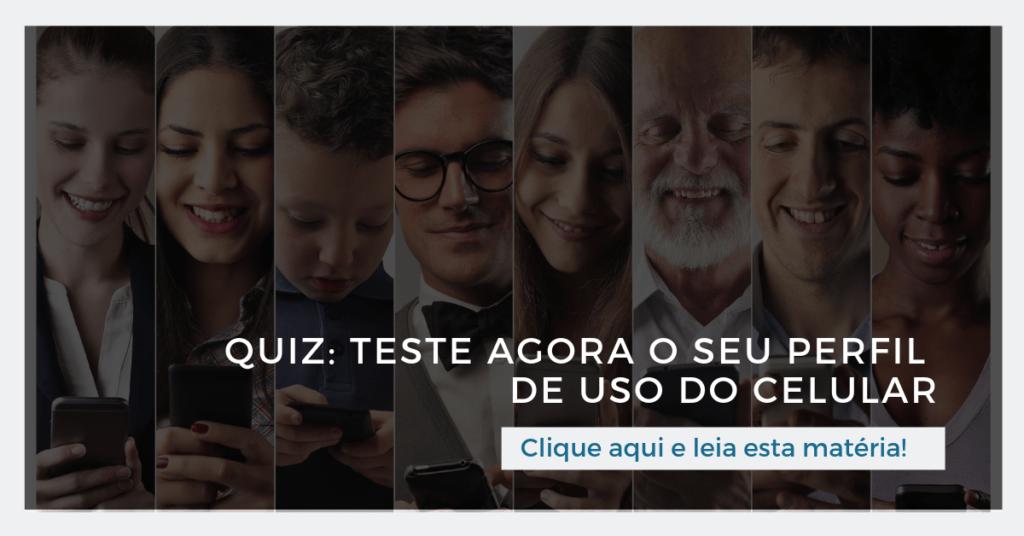 Clique aqui e leia esta matéria; Quiz: Teste agora o seu perfil de uso do celular